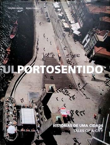 Porto Sentido. Histórias de uma Cidade | Meaningful Porto. Stories of a City