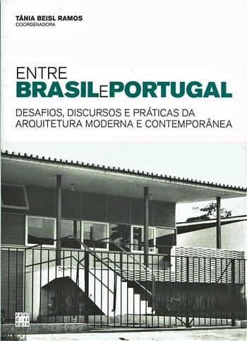 Entre Brasil e Portugal. Desafios, Discursos e Práticas da Arquitetura Moderna e Contemporâneidade