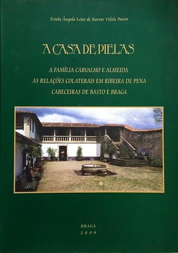 A Casa das Pielas: A família Carvalho e Almeida. As relações Colaterais em Ribeira de Pena, Cabeceiras de Basto e Braga