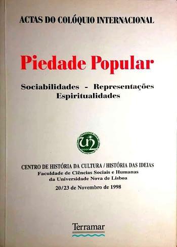 Piedade Popular. Sociabilidades, Representações, Espiritualidades. Actas do Colóquio Internacional