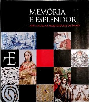 Memória e Esplendor. Arte Sacra na Arquidiocese de Évora | Memory and Splendour. Sacred Art in the Archdiocese of Evora