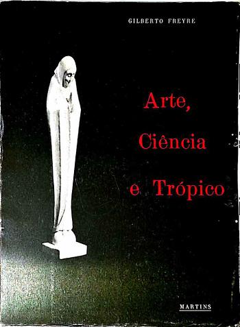 Arte, Ciência e Trópico. Em Tôrno de Alguns Problemas de Sociologia da Arte