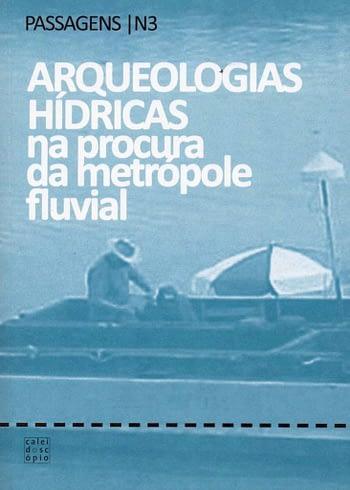 Arqueologias hídricas na procura da Metrópole Fluvial - Passagens Nº 3