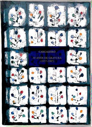 Cargaleiro. 30 Anos de Gravura (1957-1987) | 30 Years of Engravings and Prints (1957-1987