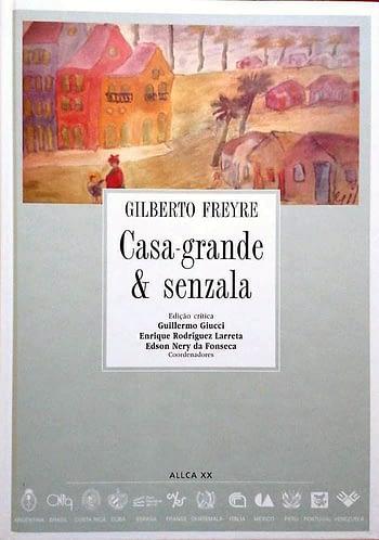 Casa-Grande & Senzala. Ediçao Crítica de Guillermo Giucci, Enrique Rodríguez Larreta e Edson Nery da Fonseca, (Coordenadores | Editors).