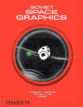 Soviet Space Graphics. Cosmic Visions from the USSR   Grafismos Espaciais Soviéticos. Visões Cósmicas da URSSSoviet Space Graphics. Cosmic Visions from the USSR   Grafismos Espaciais Soviéticos. Visões Cósmicas da URSS
