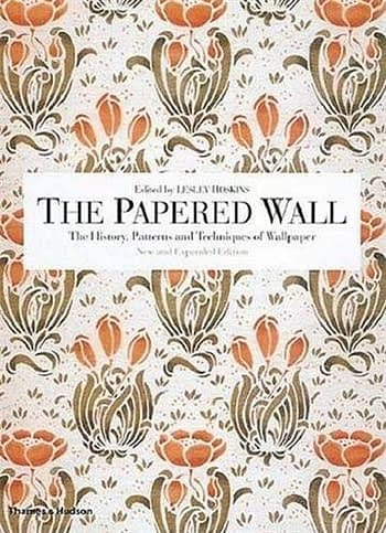 The Papered Wall. The History, Patterns and Techniques of Wallpaper