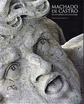 Machado de Castro. Da Utilidade da Escultura