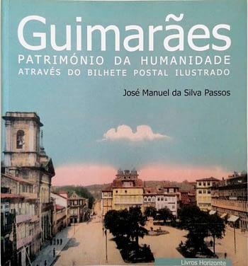 Guimarães. Património da Humanidade Através do Bilhete Postal Ilustrado | World Heritage Site Through the Illustrated Post Card