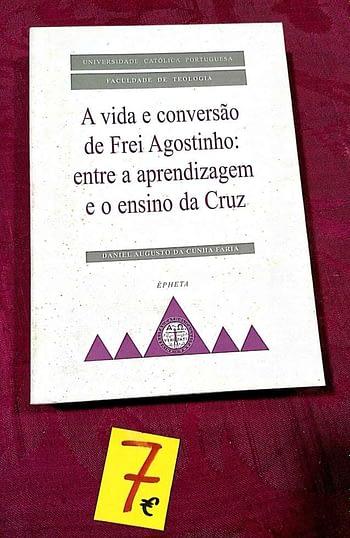 A Vida e Conversão de Santo Agostinho. Entre a Aprendizagem e o Ensino da Cruz 7€ Daniel Augusto da Cunha Faria Épheta