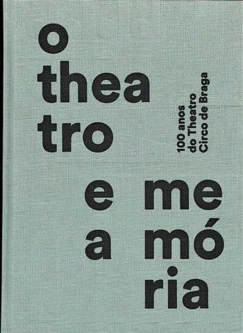 O Theatro e a Memória. 100 Anos do Theatro Circo de Braga