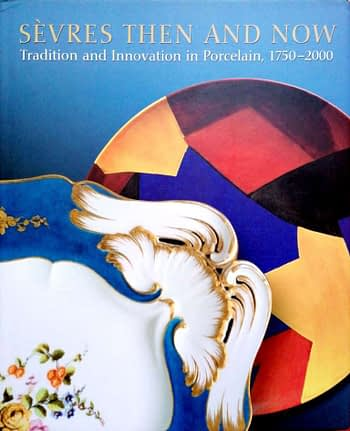 Sèvres Then and Now: Tradition and Innovation in Porcelain, 1750-2000   Sèvres Antes e Agora. Tradição e Inovação na Porcelana, 1750-2000   Sèvres Avant et Maintenant. Tradition et Innovation en Porcelaine, 1750-2000