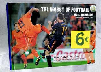 The Worst of Football. From Brawls to Bribery. The Ugly Side of the Beautiful Game. Nigel Henderson. 6€