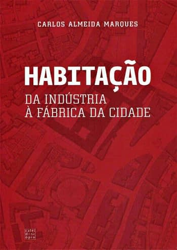 Habitação. Da Indústria à Fábrica da Cidade