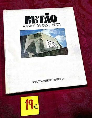 Betão. A Idade da Descoberta. 19€ Carlos Antero Ferreira