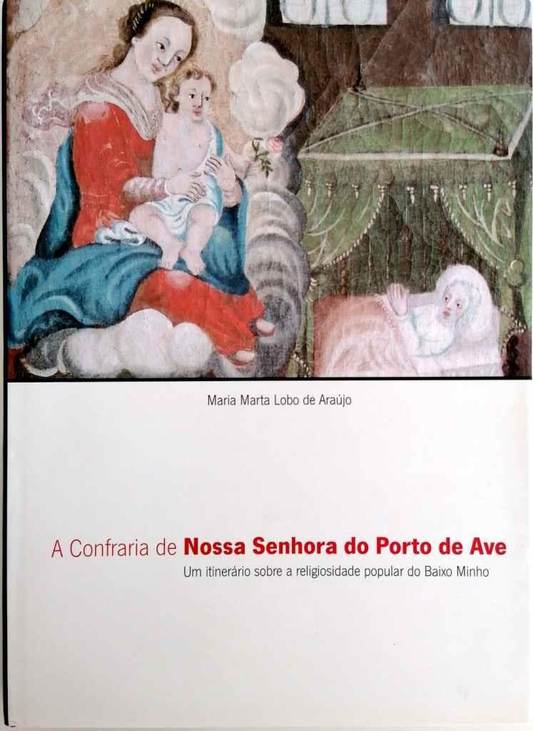 A Confraria de Nossa Senhora do Porto de Ave. Um Itinerário sobre a Religiosidade Popular do Baixo Minho