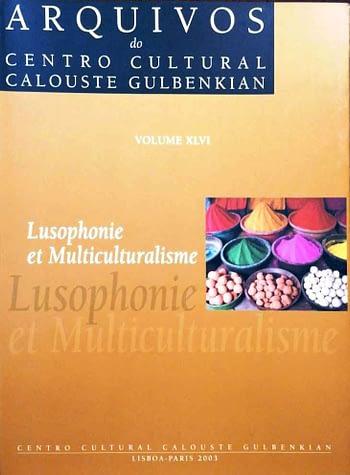 Lusophonie et Multiculturalisme (vol XLVI dos Arquivos do Centro Cultural Calouste Gulbenkian) | Lusophony and Multiculturalism | Lusofonia e Multiculturalismo