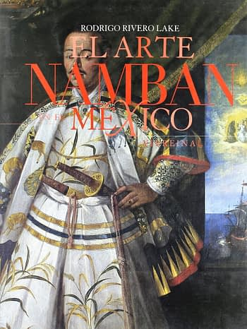 El arte Namban en el Mexico Virreinal | A Arte Namban do México Vice-real | The Namban Art in the Viceregal Mexico