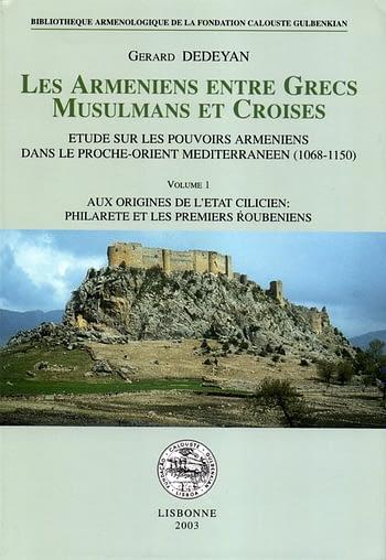 Les Arméniens entre Grecs, Musulmans et Croisés. Étude sur les Pouvoirs Arméniens dans le Proche-Orient Méditerranéen (1068-1150)