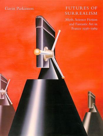 Futures of Surrealism. Myth, Science Fiction and Fantastic Art in France, 1936-1969 | Futuros do Surrealismo. Mito, Ficção Científica e Arte Fantástica em França, 1936-1969
