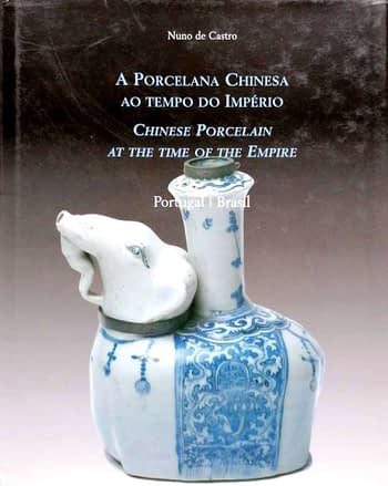 A Porcelana Chinesa ao Tempo do Império. Portugal e Brasil | Chinese Porcelain at the Time of the Empire. Portugal and Brazil