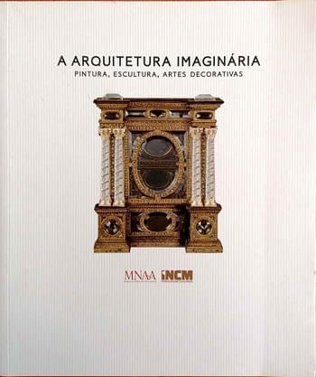 A Arquitetura Imaginária. Pintura, Escultura e Artes Decorativas