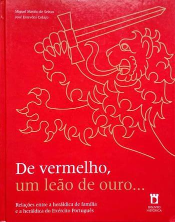 De Vermelho, um Leão de Ouro ... Relações Entre a Heráldica de Família e a Heráldica do Exército Português