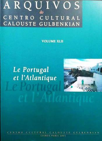 Le Portugal et l'Atlantique (vol XLII dos Arquivos do Centro Cultural Calouste Gulbenkian) |Portugal and the Atlantic | Portugal e o Atlântico